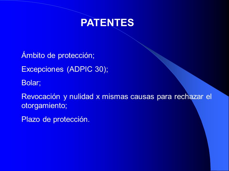 PATENTES Ámbito de protección; Excepciones (ADPIC 30); Bolar; Revocación y nulidad x mismas causas para rechazar el otorgamiento; Plazo de protección.