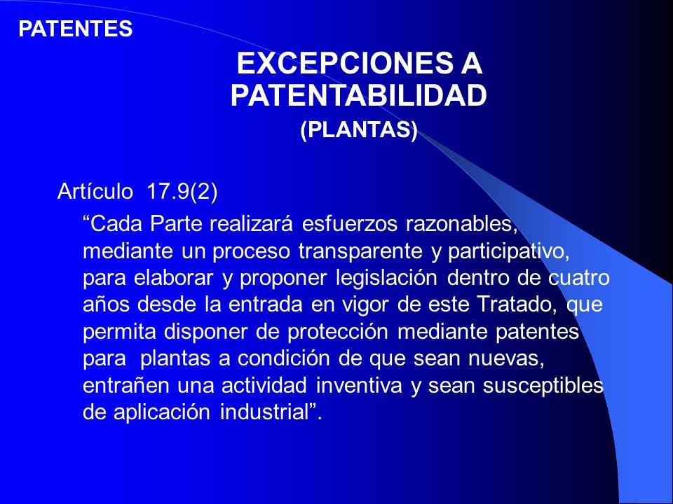EXCEPCIONES A PATENTABILIDAD (PLANTAS) PATENTES Artículo 17.9(2) Cada Parte realizará esfuerzos razonables, mediante un proceso transparente y partici