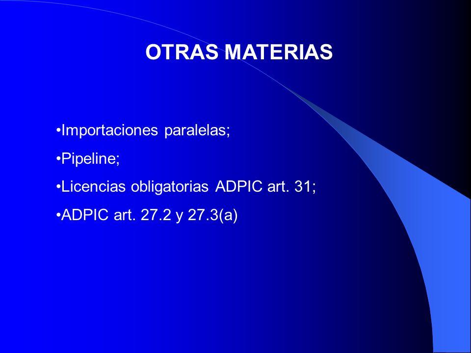 OTRAS MATERIAS Importaciones paralelas; Pipeline; Licencias obligatorias ADPIC art. 31; ADPIC art. 27.2 y 27.3(a)