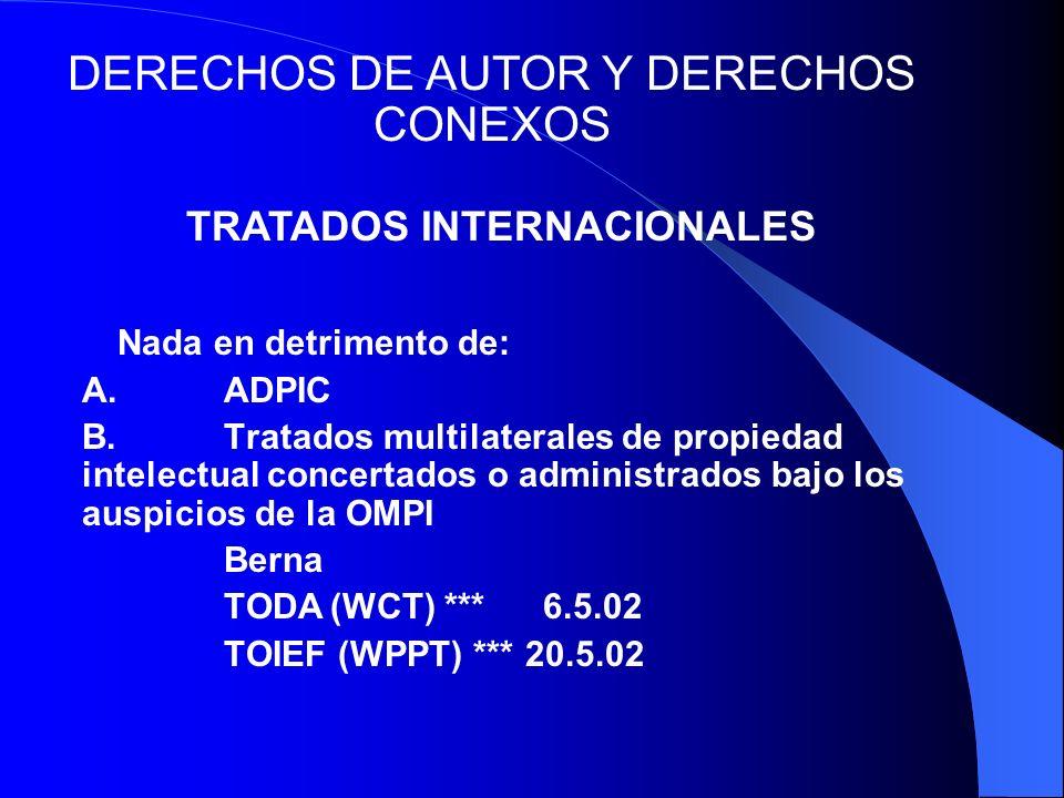Nada en detrimento de: A.ADPIC B.Tratados multilaterales de propiedad intelectual concertados o administrados bajo los auspicios de la OMPI Berna TODA