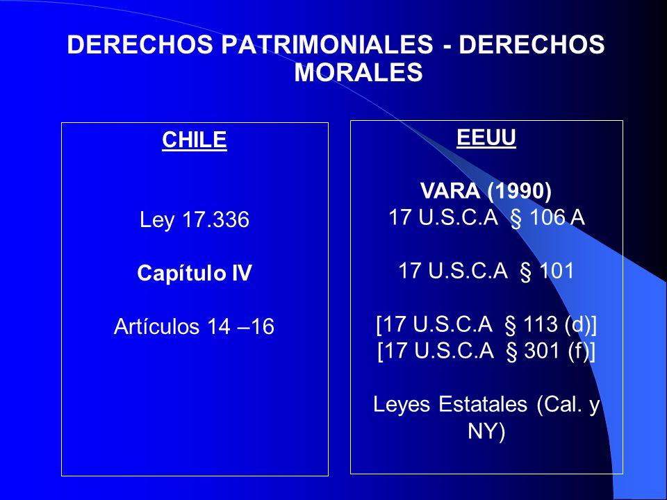 DERECHOS PATRIMONIALES - DERECHOS MORALES CHILE Ley 17.336 Capítulo IV Artículos 14 –16 EEUU VARA (1990) 17 U.S.C.A § 106 A 17 U.S.C.A § 101 [17 U.S.C