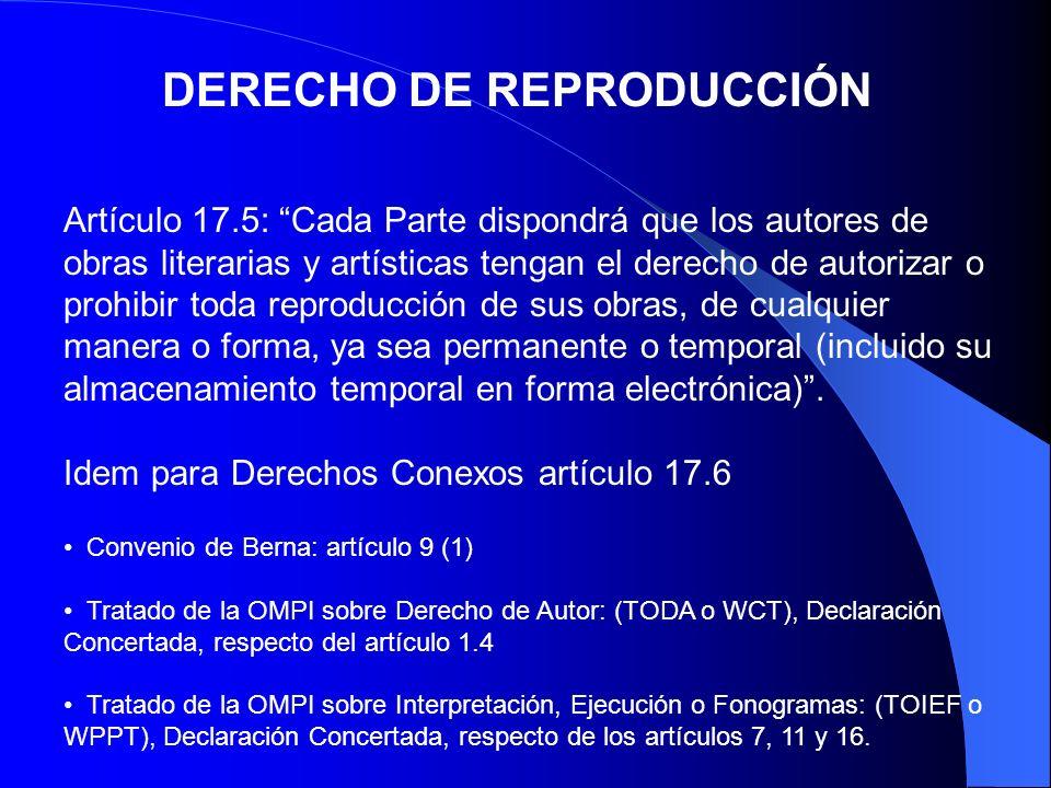 DERECHO DE REPRODUCCIÓN Convenio de Berna: artículo 9 (1) Tratado de la OMPI sobre Derecho de Autor: (TODA o WCT), Declaración Concertada, respecto de