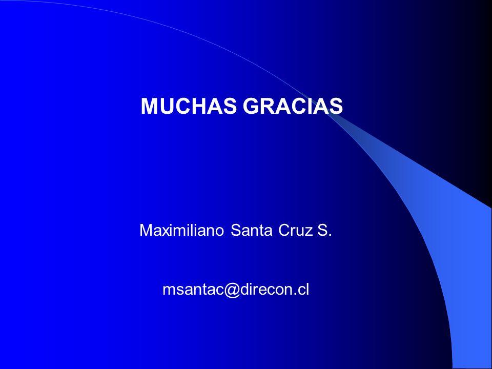 MUCHAS GRACIAS Maximiliano Santa Cruz S. msantac@direcon.cl