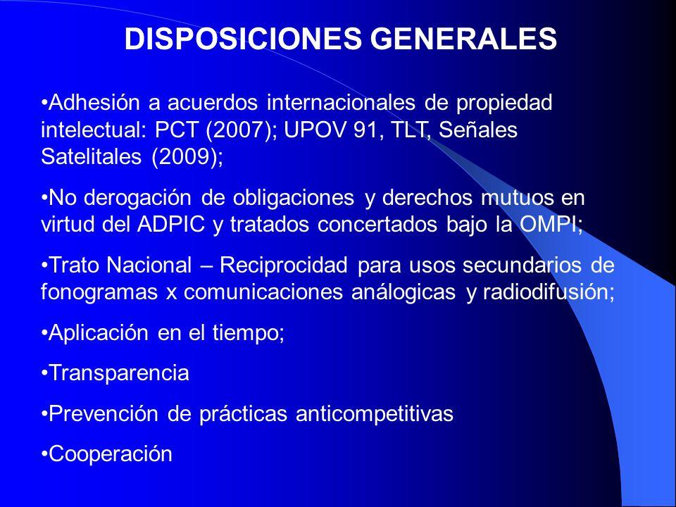 DISPOSICIONES GENERALES Adhesión a acuerdos internacionales de propiedad intelectual: PCT (2007); UPOV 91, TLT, Señales Satelitales (2009); No derogac