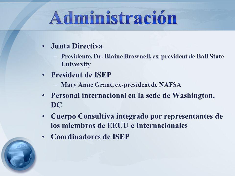 Junta Directiva –Presidente, Dr. Blaine Brownell, ex-president de Ball State University President de ISEP –Mary Anne Grant, ex-president de NAFSA Pers