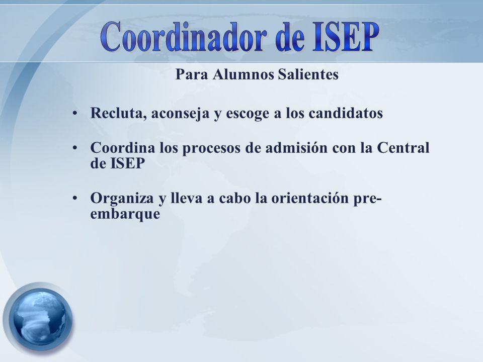 Para Alumnos Salientes Recluta, aconseja y escoge a los candidatos Coordina los procesos de admisión con la Central de ISEP Organiza y lleva a cabo la