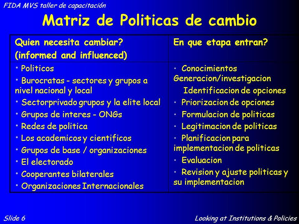 Matriz de Politicas de cambio Quien necesita cambiar? (informed and influenced) En que etapa entran? Politicos Burocratas - sectores y grupos a nivel