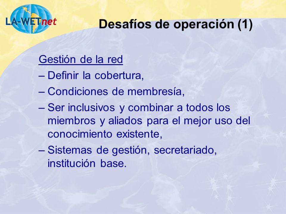 Desafíos de operación (1) Gestión de la red –Definir la cobertura, –Condiciones de membresía, –Ser inclusivos y combinar a todos los miembros y aliado