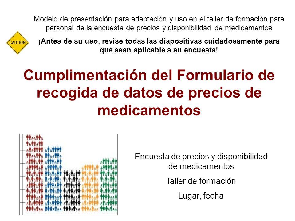 Cumplimentación del Formulario de recogida de datos de precios de medicamentos Modelo de presentación para adaptación y uso en el taller de formación