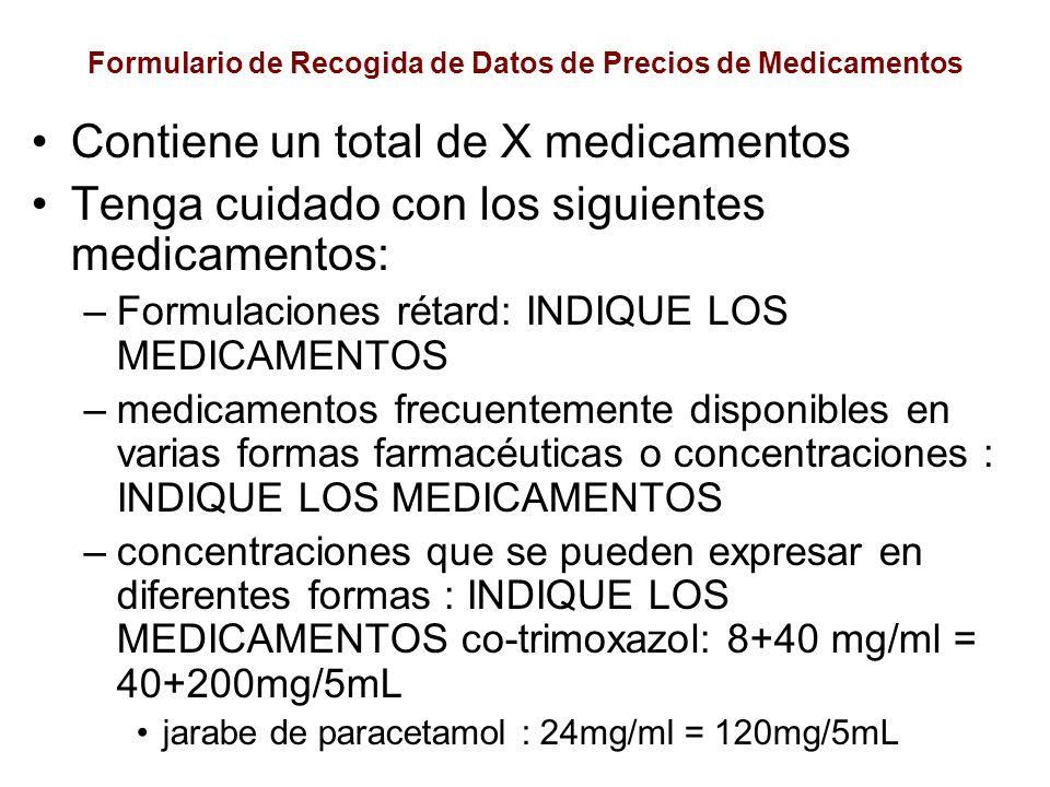 Formulario de Recogida de Datos de Precios de Medicamentos Contiene un total de X medicamentos Tenga cuidado con los siguientes medicamentos: –Formula