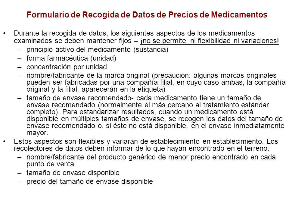 Formulario de Recogida de Datos de Precios de Medicamentos Durante la recogida de datos, los siguientes aspectos de los medicamentos examinados se deb
