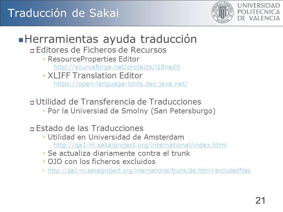 21 Traducción de Sakai Herramientas ayuda traducción Editores de Ficheros de Recursos ResourceProperties Editor http://sourceforge.net/projects/i18ned