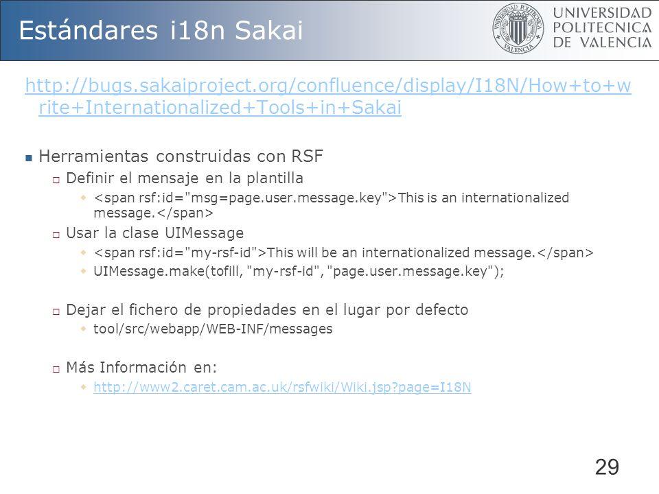 29 Estándares i18n Sakai http://bugs.sakaiproject.org/confluence/display/I18N/How+to+w rite+Internationalized+Tools+in+Sakai Herramientas construidas