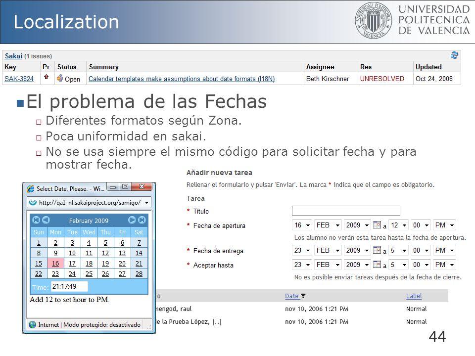 44 Localization El problema de las Fechas Diferentes formatos según Zona. Poca uniformidad en sakai. No se usa siempre el mismo código para solicitar