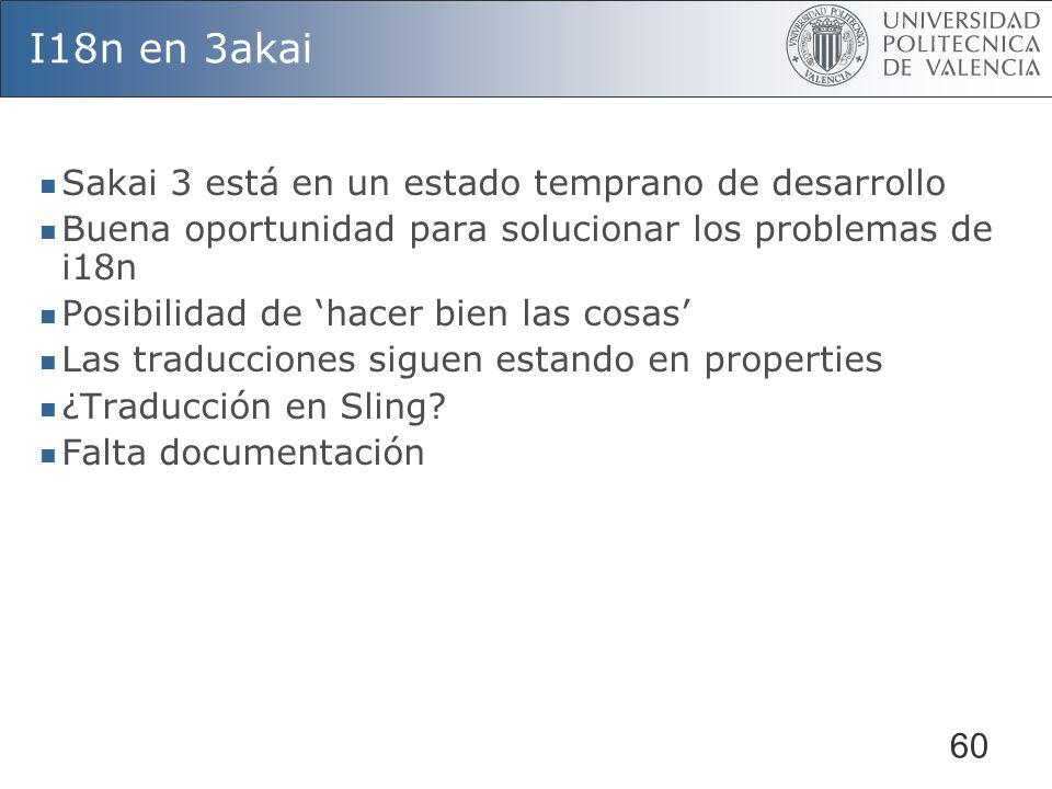 60 I18n en 3akai Sakai 3 está en un estado temprano de desarrollo Buena oportunidad para solucionar los problemas de i18n Posibilidad de hacer bien la