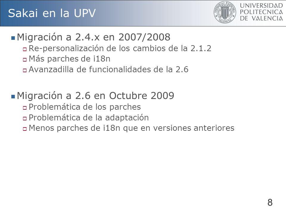 8 Sakai en la UPV Migración a 2.4.x en 2007/2008 Re-personalización de los cambios de la 2.1.2 Más parches de i18n Avanzadilla de funcionalidades de l