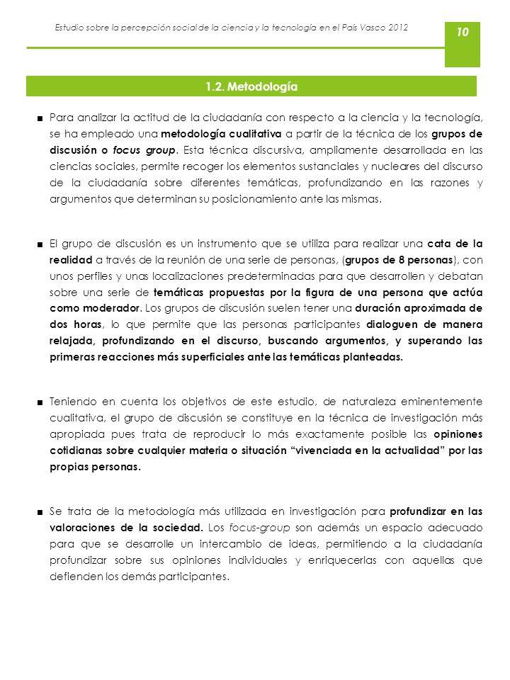 Estudio sobre la percepción social de la ciencia y la tecnología en el País Vasco 2012 10 1.2. Metodología Para analizar la actitud de la ciudadanía c