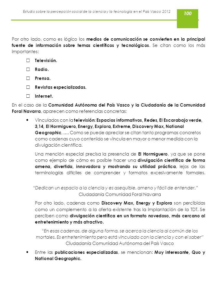 Estudio sobre la percepción social de la ciencia y la tecnología en el País Vasco 2012 Por otro lado, como es lógico los medios de comunicación se con