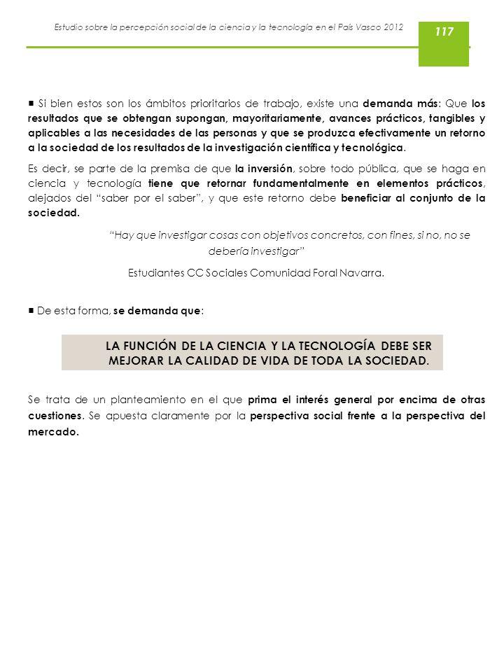 Estudio sobre la percepción social de la ciencia y la tecnología en el País Vasco 2012 117 Si bien estos son los ámbitos prioritarios de trabajo, exis