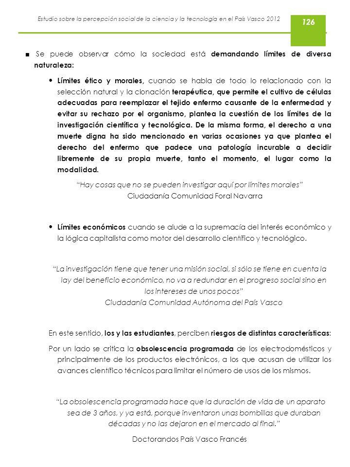 Estudio sobre la percepción social de la ciencia y la tecnología en el País Vasco 2012 Se puede observar cómo la sociedad está demandando límites de d