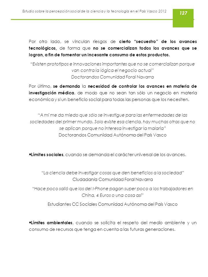 Estudio sobre la percepción social de la ciencia y la tecnología en el País Vasco 2012 Por otro lado, se vinculan riesgos de cierto secuestro de los a