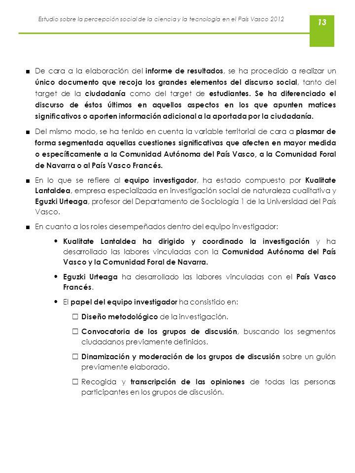 Estudio sobre la percepción social de la ciencia y la tecnología en el País Vasco 2012 13 De cara a la elaboración del informe de resultados, se ha pr