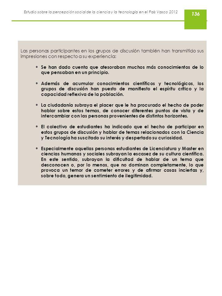 Estudio sobre la percepción social de la ciencia y la tecnología en el País Vasco 2012 136 Las personas participantes en los grupos de discusión tambi