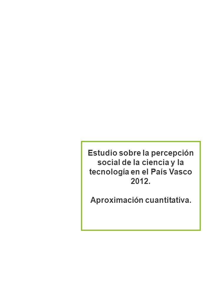 Estudio sobre la percepción social de la ciencia y la tecnología en el País Vasco 2012 137 Estudio sobre la percepción social de la ciencia y la tecno