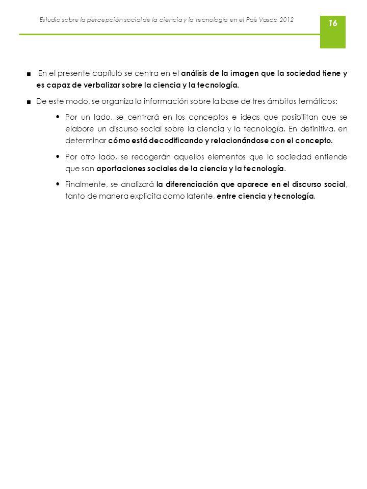 Estudio sobre la percepción social de la ciencia y la tecnología en el País Vasco 2012 16 En el presente capítulo se centra en el análisis de la image