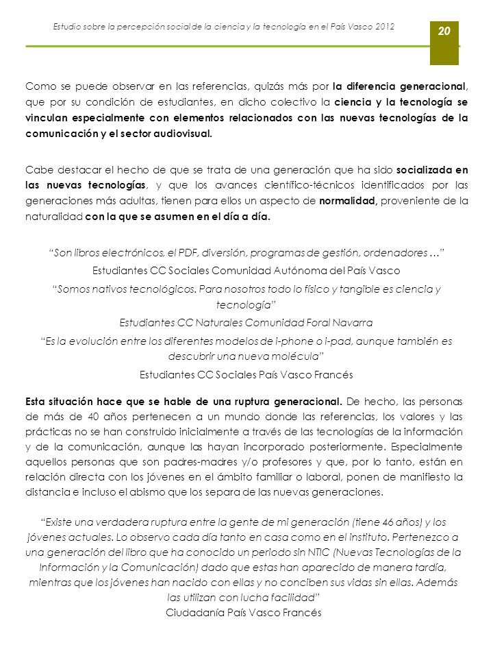 Estudio sobre la percepción social de la ciencia y la tecnología en el País Vasco 2012 20 Como se puede observar en las referencias, quizás más por la