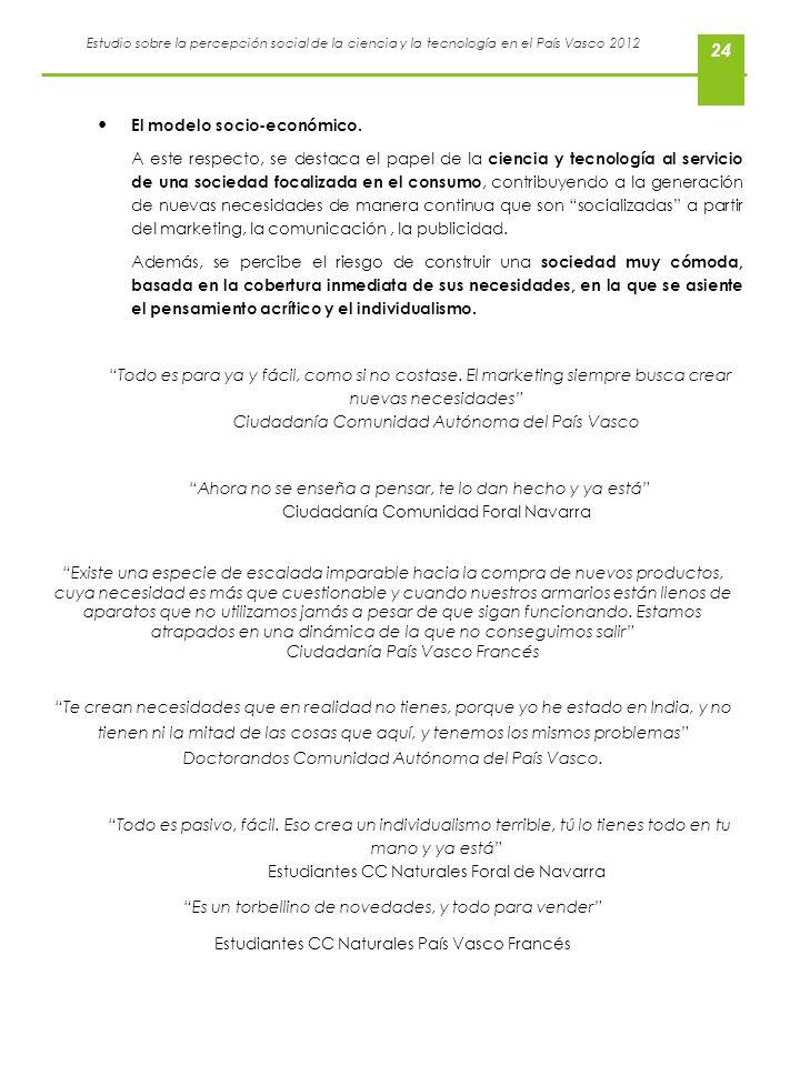 Estudio sobre la percepción social de la ciencia y la tecnología en el País Vasco 2012 24 El modelo socio-económico. A este respecto, se destaca el pa