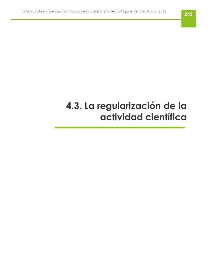 Estudio sobre la percepción social de la ciencia y la tecnología en el País Vasco 2012 4.3. La regularización de la actividad científica 242