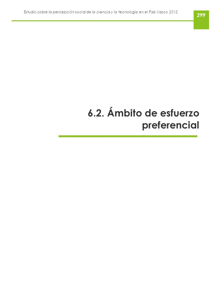 Estudio sobre la percepción social de la ciencia y la tecnología en el País Vasco 2012 6.2. Ámbito de esfuerzo preferencial 299