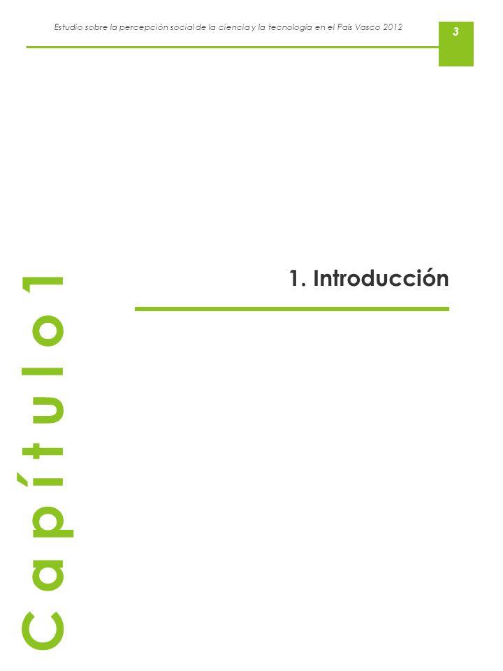 Estudio sobre la percepción social de la ciencia y la tecnología en el País Vasco 2012 3 1. Introducción C a p í t u l o 1