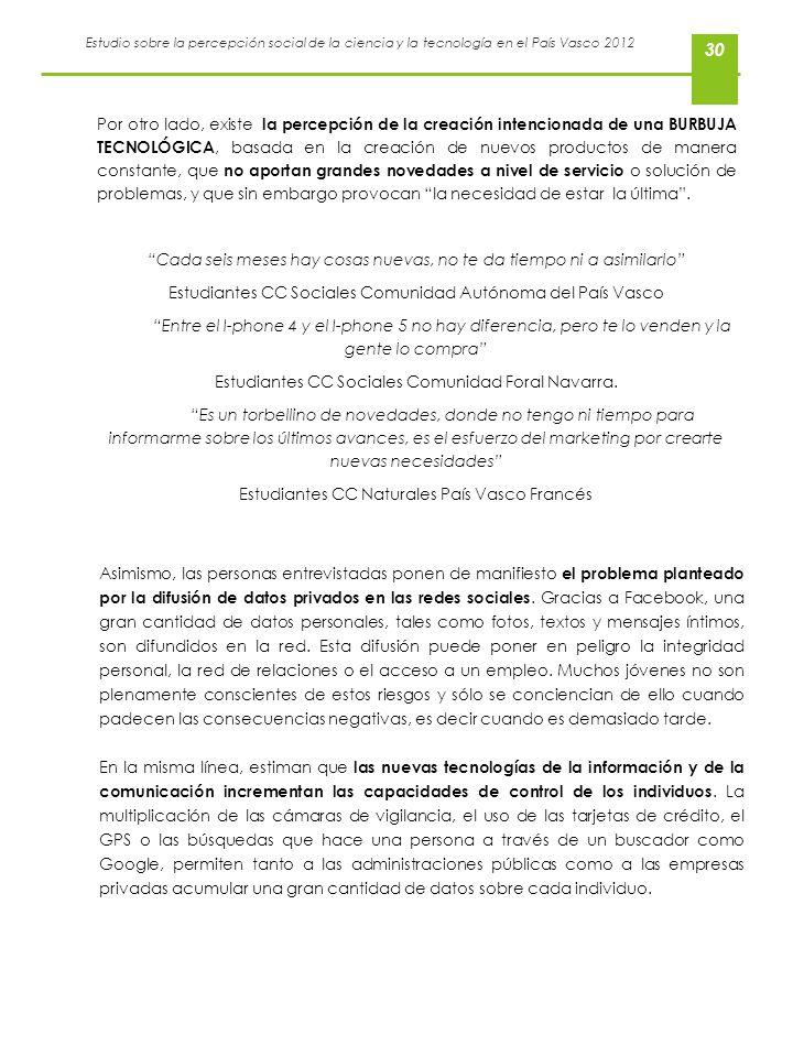 Estudio sobre la percepción social de la ciencia y la tecnología en el País Vasco 2012 30 Por otro lado, existe la percepción de la creación intencion
