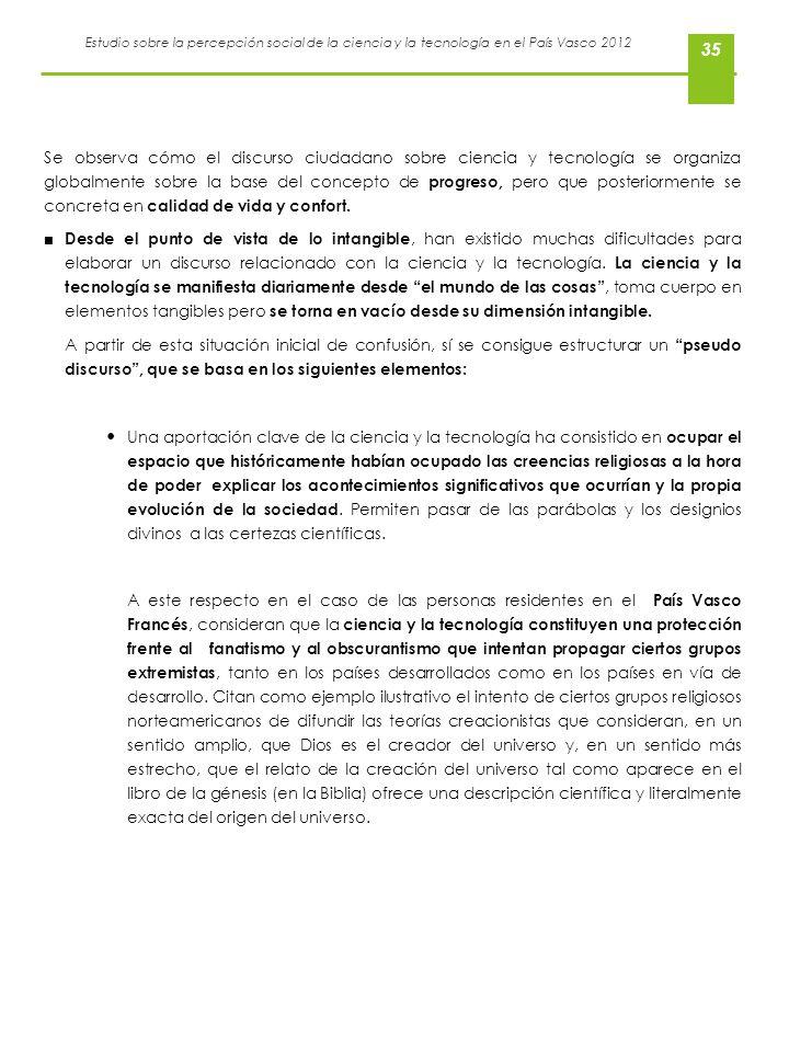 Estudio sobre la percepción social de la ciencia y la tecnología en el País Vasco 2012 35 Se observa cómo el discurso ciudadano sobre ciencia y tecnol