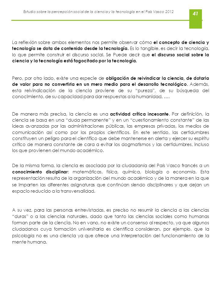Estudio sobre la percepción social de la ciencia y la tecnología en el País Vasco 2012 41 La reflexión sobre ambos elementos nos permite observar cómo