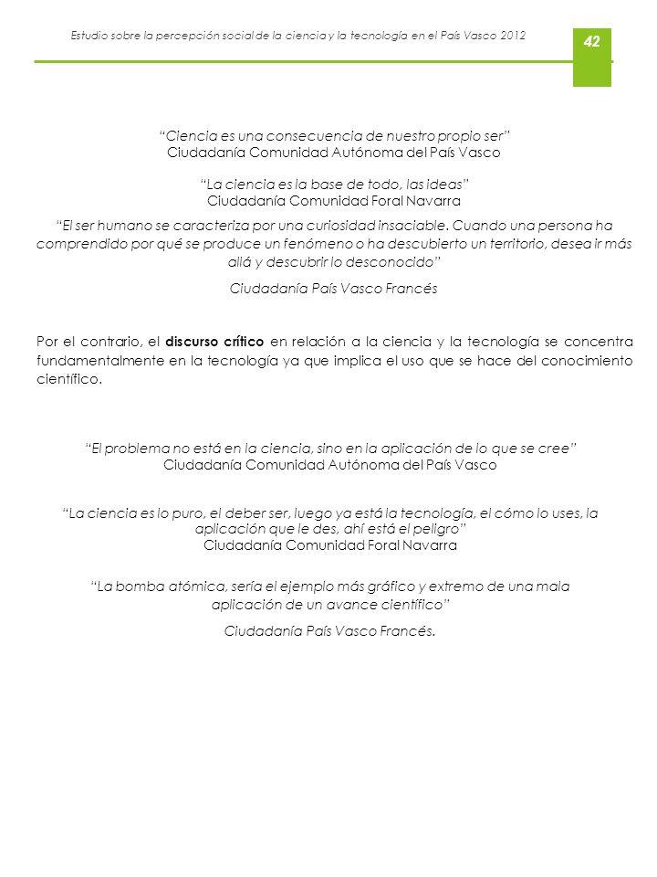 Estudio sobre la percepción social de la ciencia y la tecnología en el País Vasco 2012 42 El problema no está en la ciencia, sino en la aplicación de