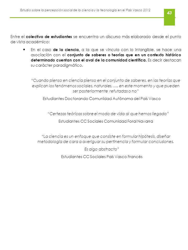 Estudio sobre la percepción social de la ciencia y la tecnología en el País Vasco 2012 43 Entre el colectivo de estudiantes se encuentra un discurso m