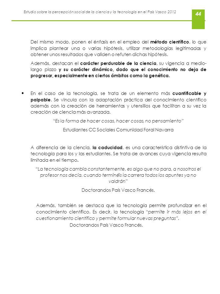 Estudio sobre la percepción social de la ciencia y la tecnología en el País Vasco 2012 44 Del mismo modo, ponen el énfasis en el empleo del método cie