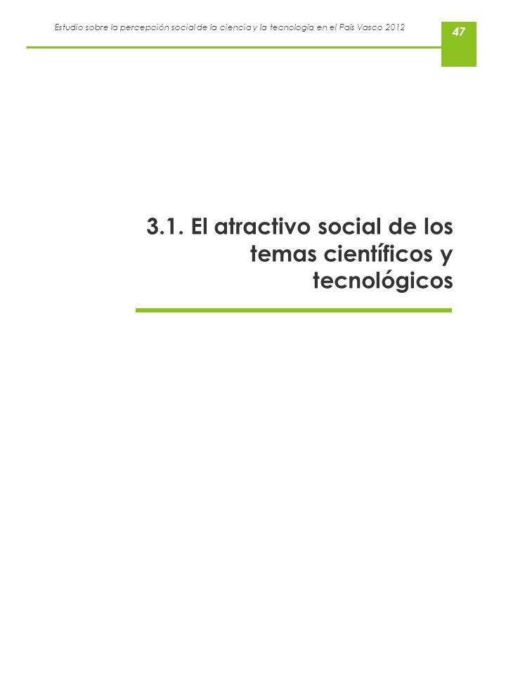 Estudio sobre la percepción social de la ciencia y la tecnología en el País Vasco 2012 47 3.1. El atractivo social de los temas científicos y tecnológ