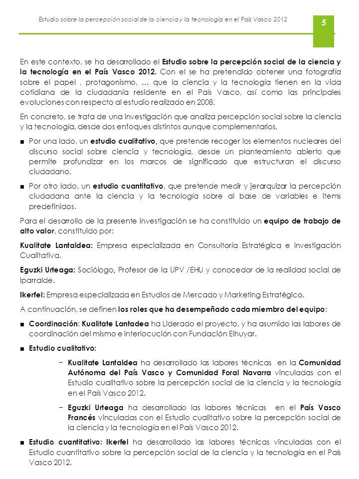Estudio sobre la percepción social de la ciencia y la tecnología en el País Vasco 2012 5 En este contexto, se ha desarrollado el Estudio sobre la perc