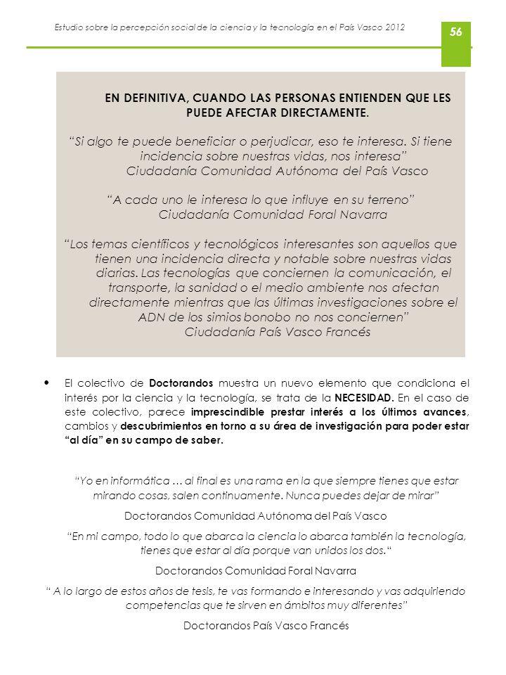 Estudio sobre la percepción social de la ciencia y la tecnología en el País Vasco 2012 56 El colectivo de Doctorandos muestra un nuevo elemento que co