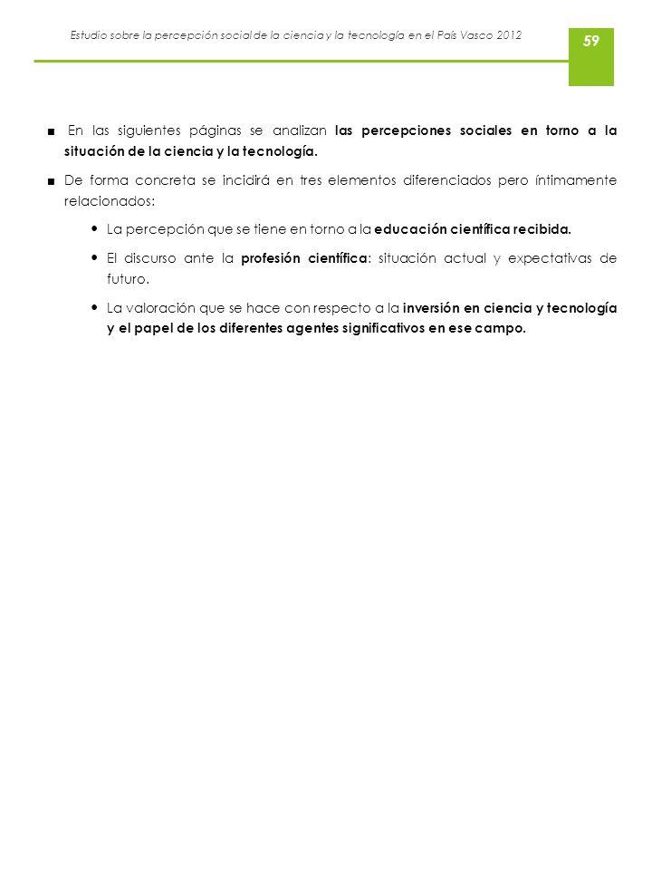 Estudio sobre la percepción social de la ciencia y la tecnología en el País Vasco 2012 59 En las siguientes páginas se analizan las percepciones socia