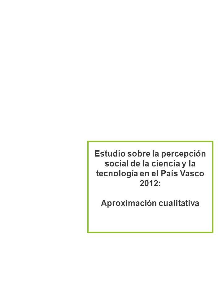 Estudio sobre la percepción social de la ciencia y la tecnología en el País Vasco 2012 6 Estudio sobre la percepción social de la ciencia y la tecnolo