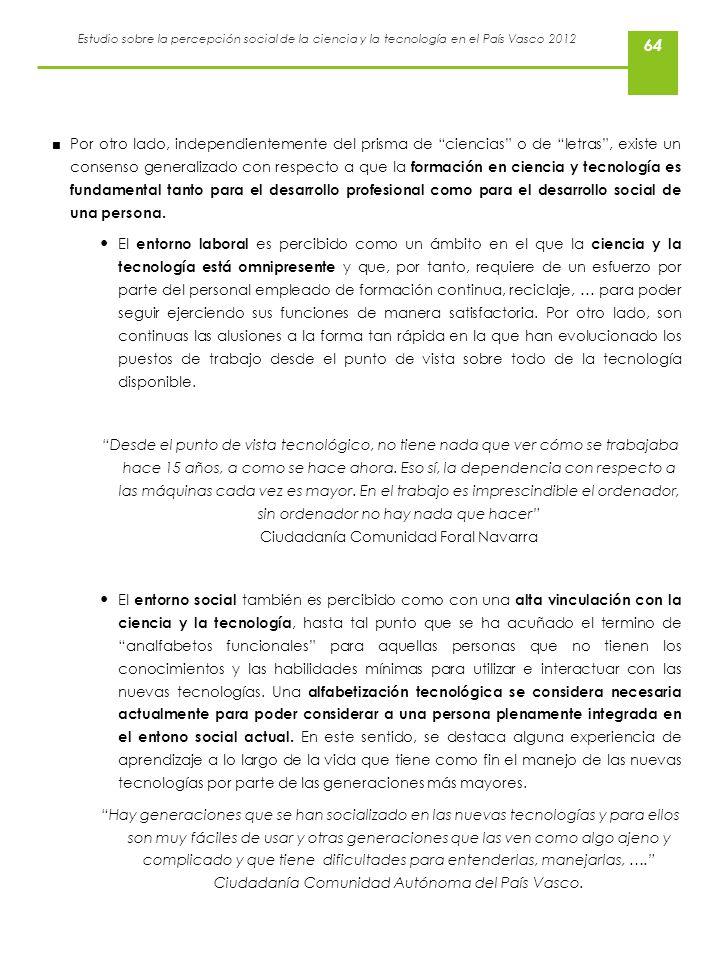 Estudio sobre la percepción social de la ciencia y la tecnología en el País Vasco 2012 64 Por otro lado, independientemente del prisma de ciencias o d