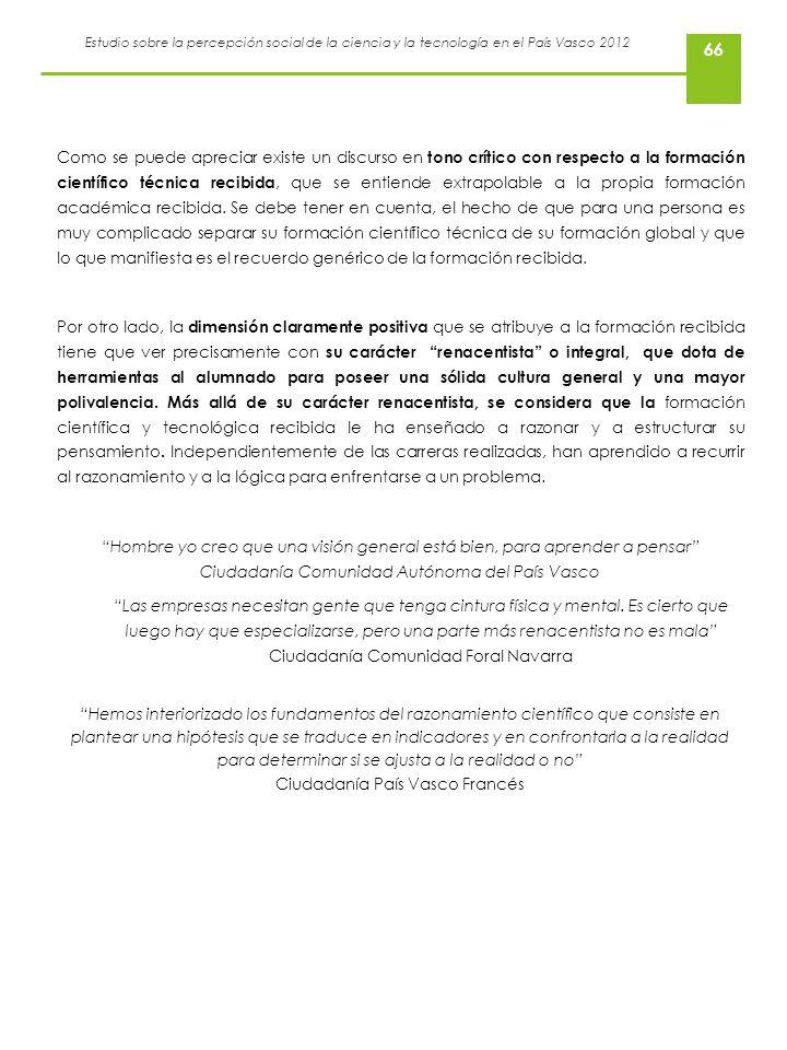 Estudio sobre la percepción social de la ciencia y la tecnología en el País Vasco 2012 66 Como se puede apreciar existe un discurso en tono crítico co