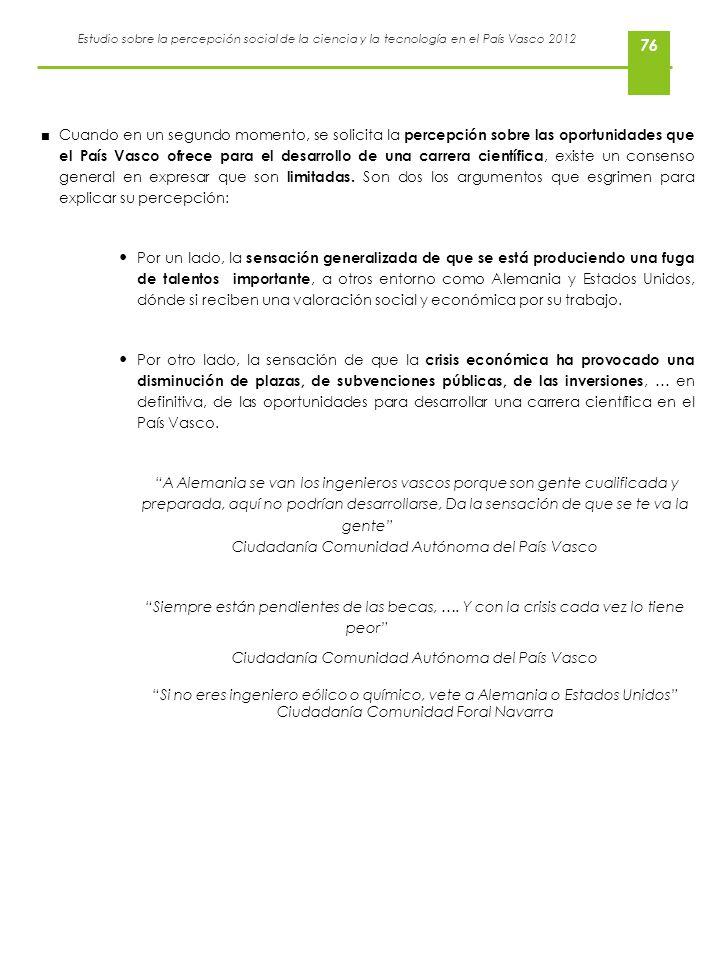 Estudio sobre la percepción social de la ciencia y la tecnología en el País Vasco 2012 76 Cuando en un segundo momento, se solicita la percepción sobr