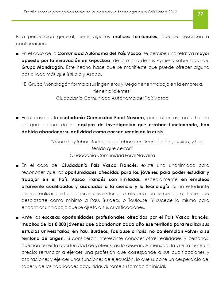 Estudio sobre la percepción social de la ciencia y la tecnología en el País Vasco 2012 77 Esta percepción general, tiene algunos matices territoriales