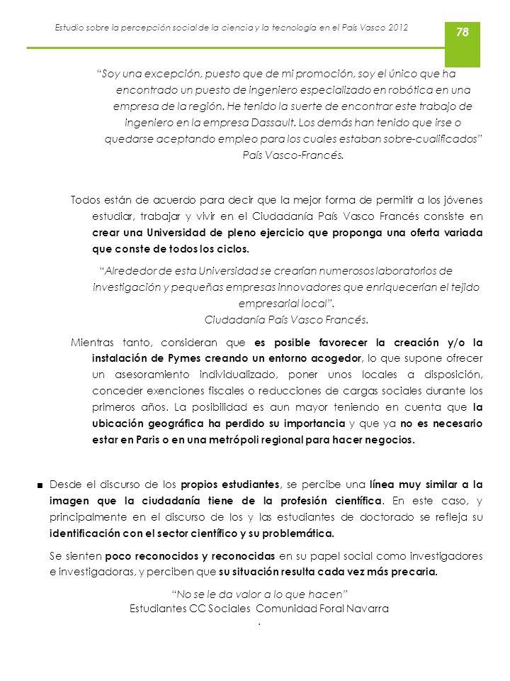 Estudio sobre la percepción social de la ciencia y la tecnología en el País Vasco 2012 78 Soy una excepción, puesto que de mi promoción, soy el único